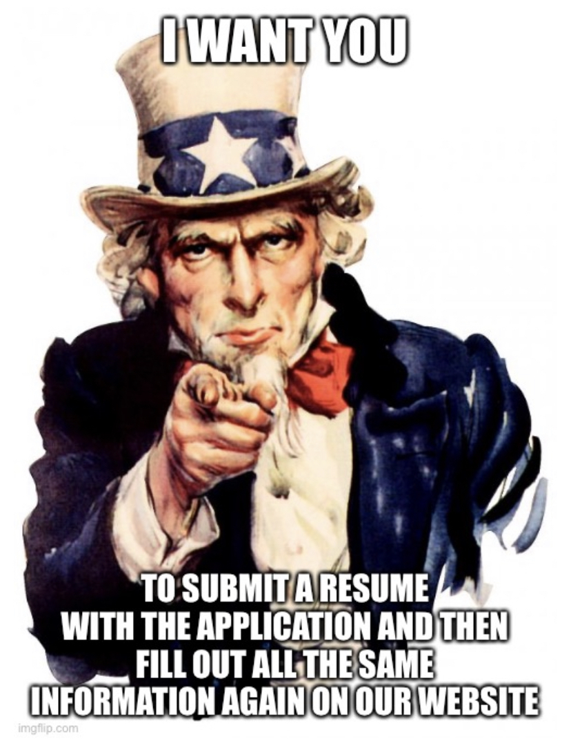 """Uncle Sam meme contest winner saying """"I want you to submit a resume with the application and then fill out all the same information again on our website"""""""